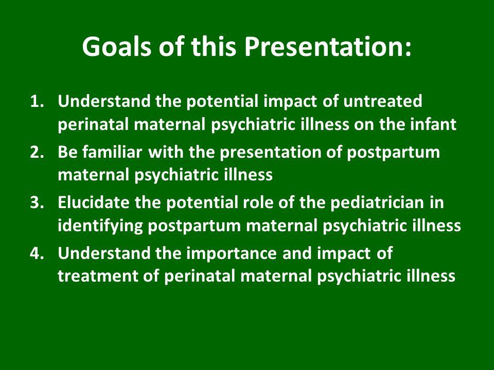 Spectrum of Postpartum Mood Disorders Postpartum Psychosis (0.1-0.2 %) Postpartum Symptom Severity Postpartum Depression (Approx 15%) None Postpartum Blues (50-85%)