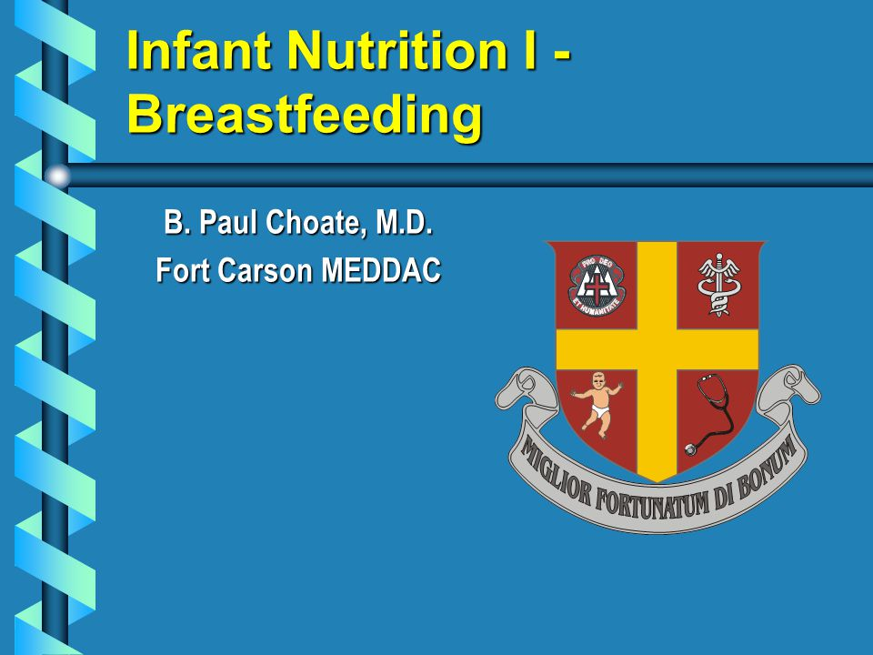 Infant Nutrition I - Breastfeeding B. Paul Choate, M.D. Fort Carson MEDDAC