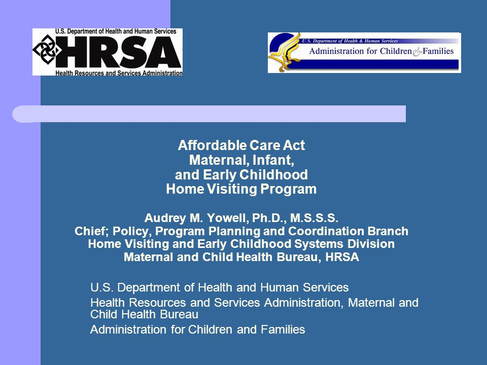 Affordable Care Act Maternal, Infant, and Early Childhood Home Visiting Program Audrey M.