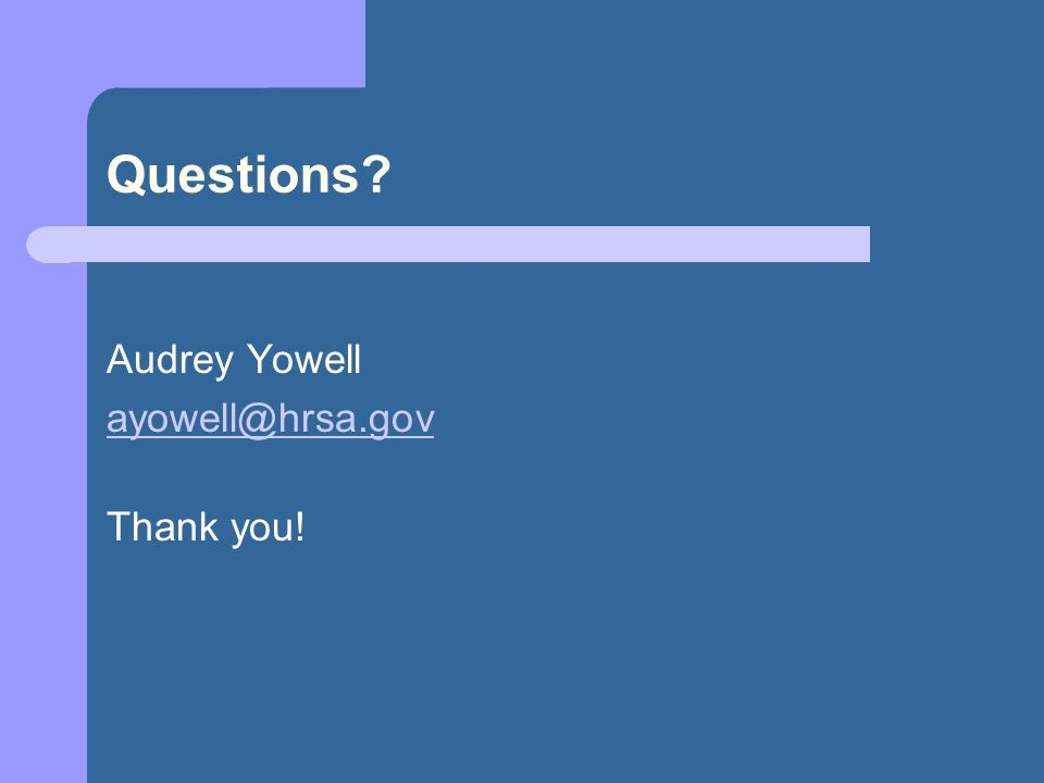 Questions Audrey Yowell ayowell@hrsa.gov Thank you!
