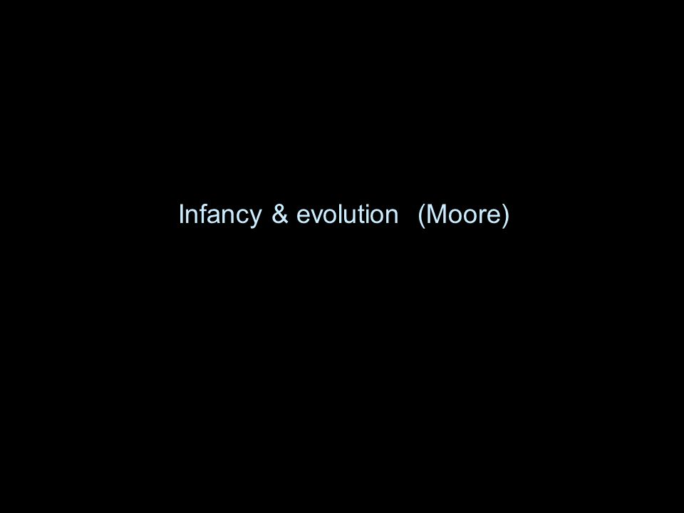 Infancy & evolution (Moore)