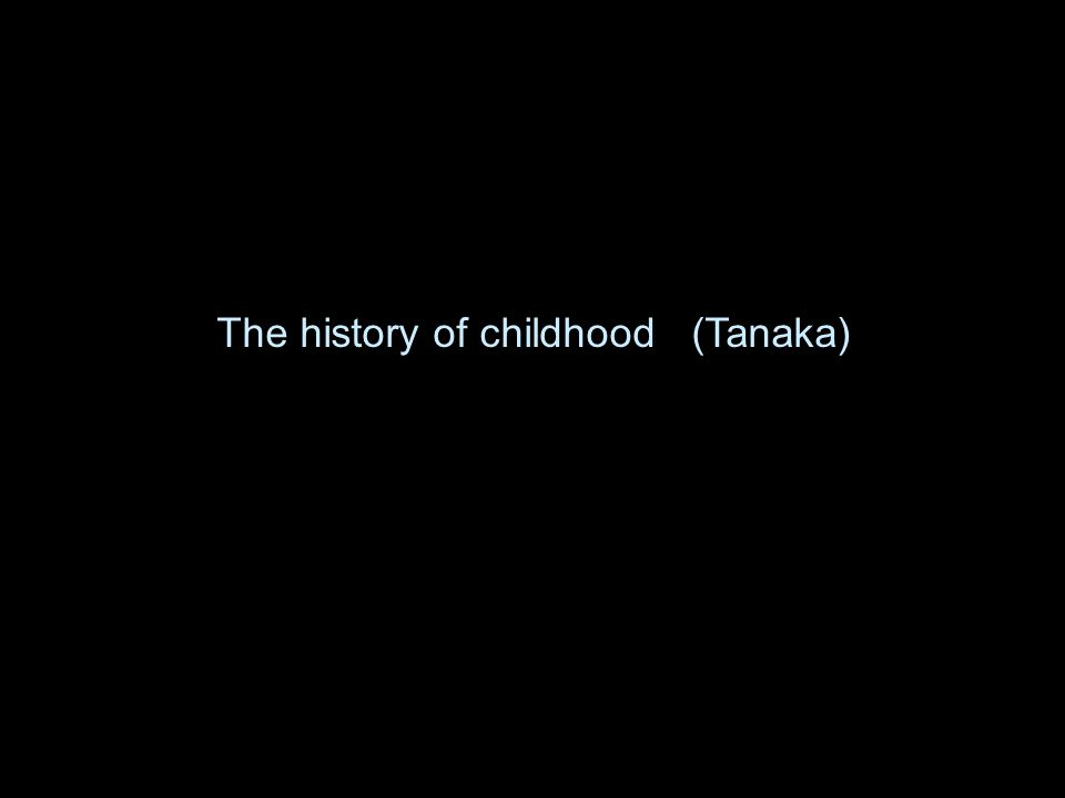 The history of childhood (Tanaka)