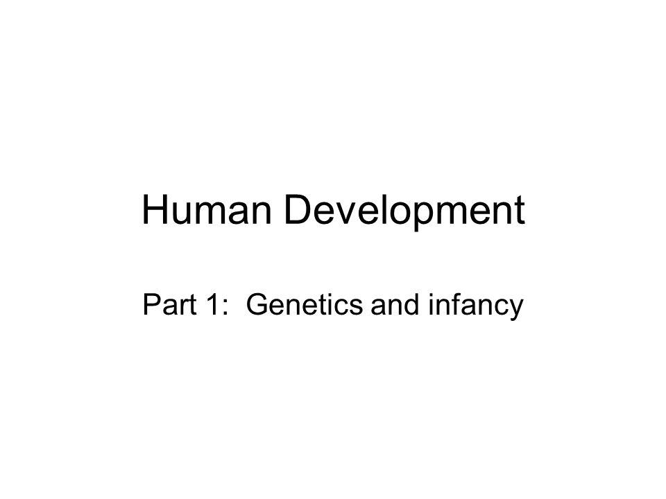Human Development Part 1: Genetics and infancy
