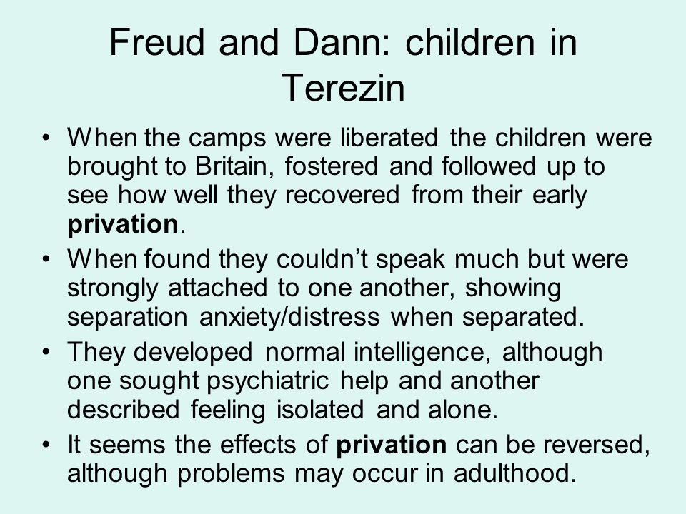 Freud and Dann: children in Terezin When the camps were liberated the children were brought to Britain, fostered and followed up to see how well they
