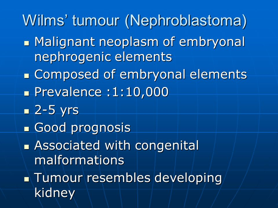 Wilms' tumour (Nephroblastoma) Malignant neoplasm of embryonal nephrogenic elements Malignant neoplasm of embryonal nephrogenic elements Composed of e