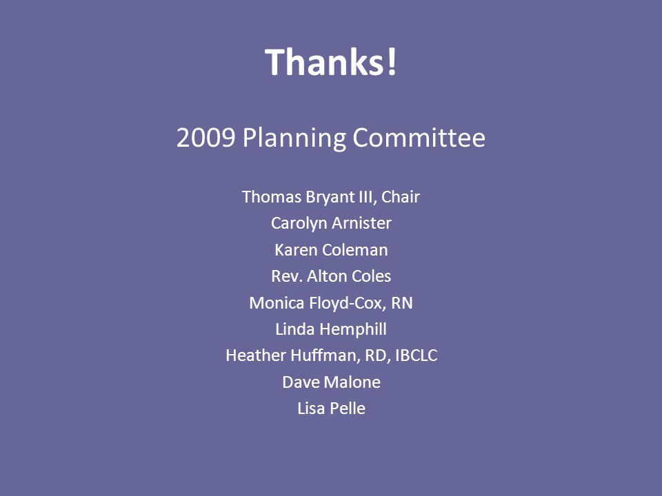 Thanks. 2009 Planning Committee Thomas Bryant III, Chair Carolyn Arnister Karen Coleman Rev.