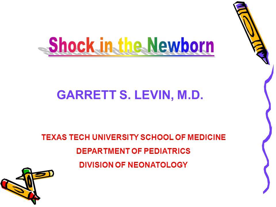 TEXAS TECH UNIVERSITY SCHOOL OF MEDICINE DEPARTMENT OF PEDIATRICS DIVISION OF NEONATOLOGY GARRETT S. LEVIN, M.D.