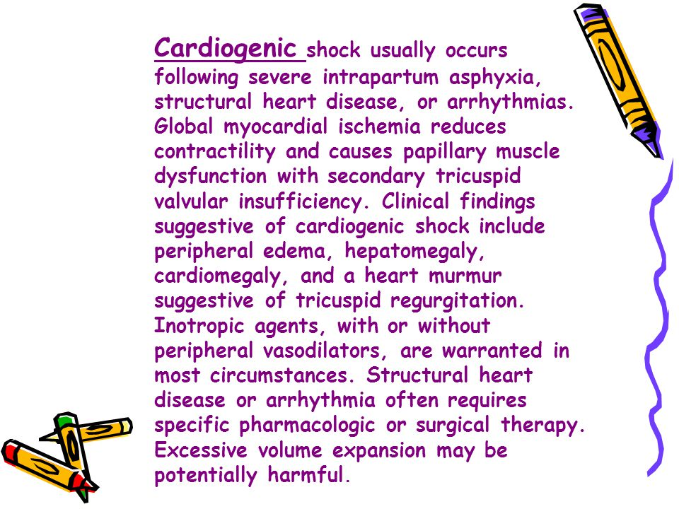 Cardiogenic shock usually occurs following severe intrapartum asphyxia, structural heart disease, or arrhythmias. Global myocardial ischemia reduces c