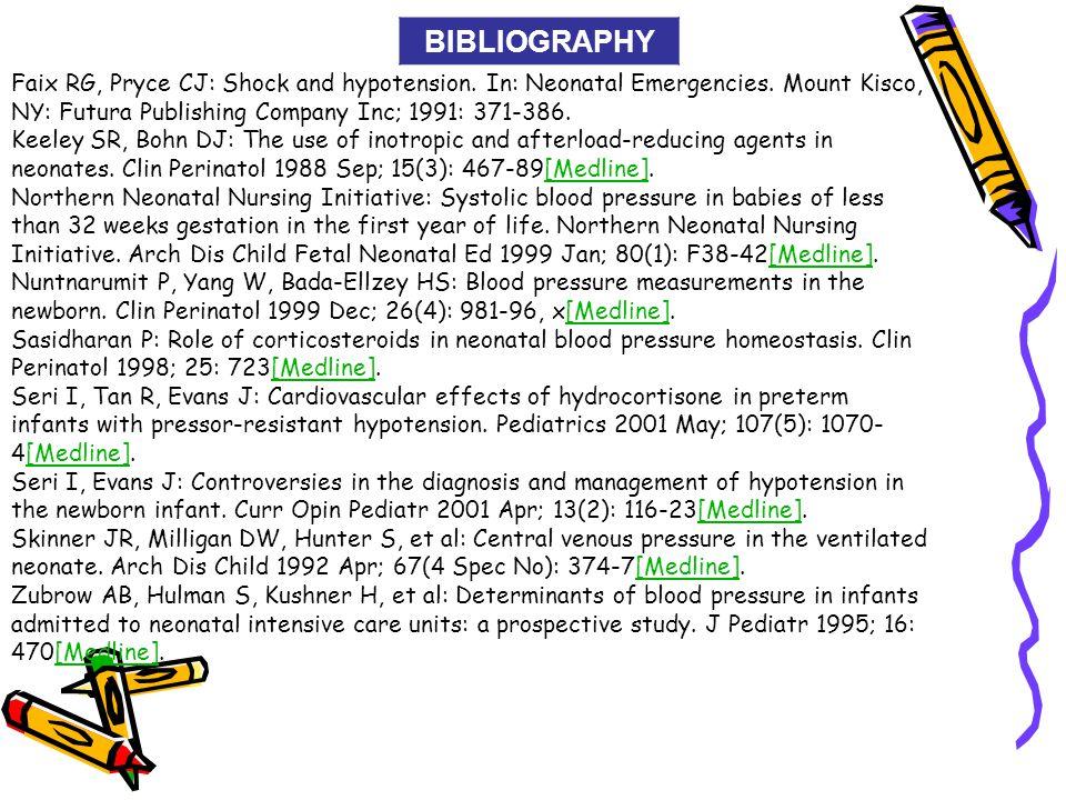 BIBLIOGRAPHY Faix RG, Pryce CJ: Shock and hypotension. In: Neonatal Emergencies. Mount Kisco, NY: Futura Publishing Company Inc; 1991: 371-386. Keeley