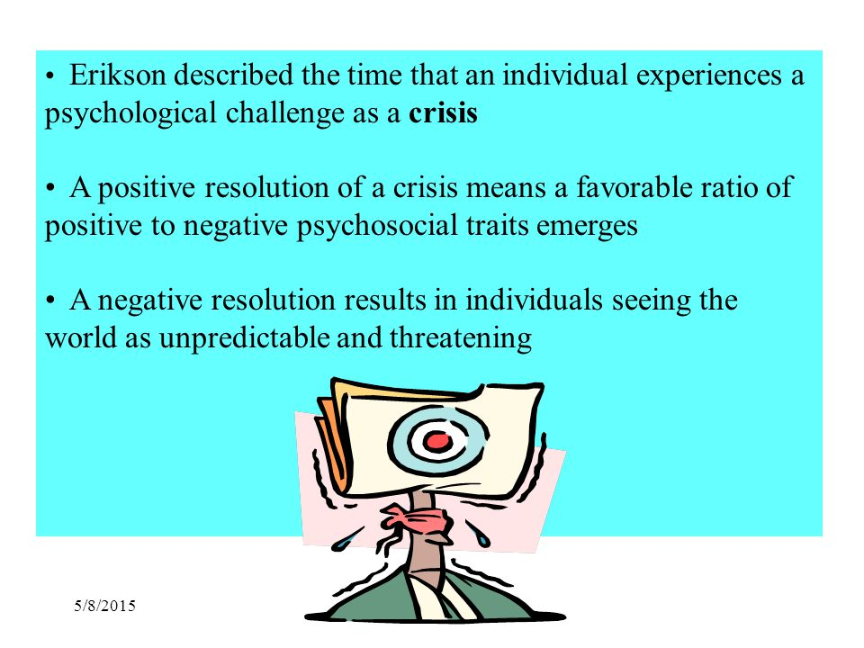 5/8/2015 This does not mean that people who successfully resolve the crisis never have negative thoughts or distrust another person In general, they see the best in others and have a positive orientation towards life