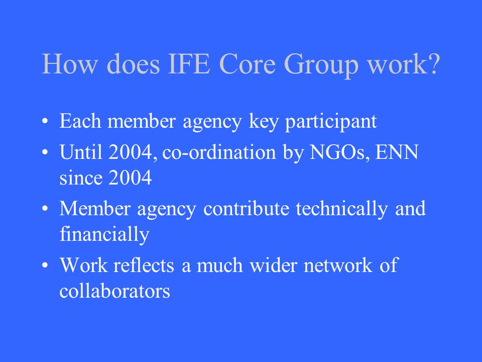 How does IFE Core Group work.