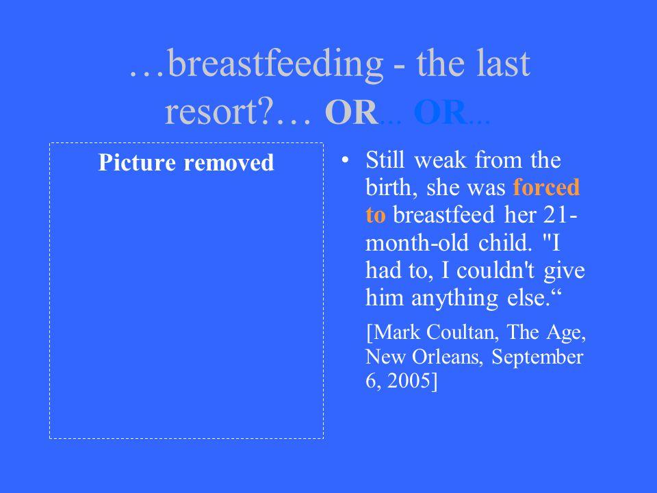 …breastfeeding - the last resort … OR... OR...