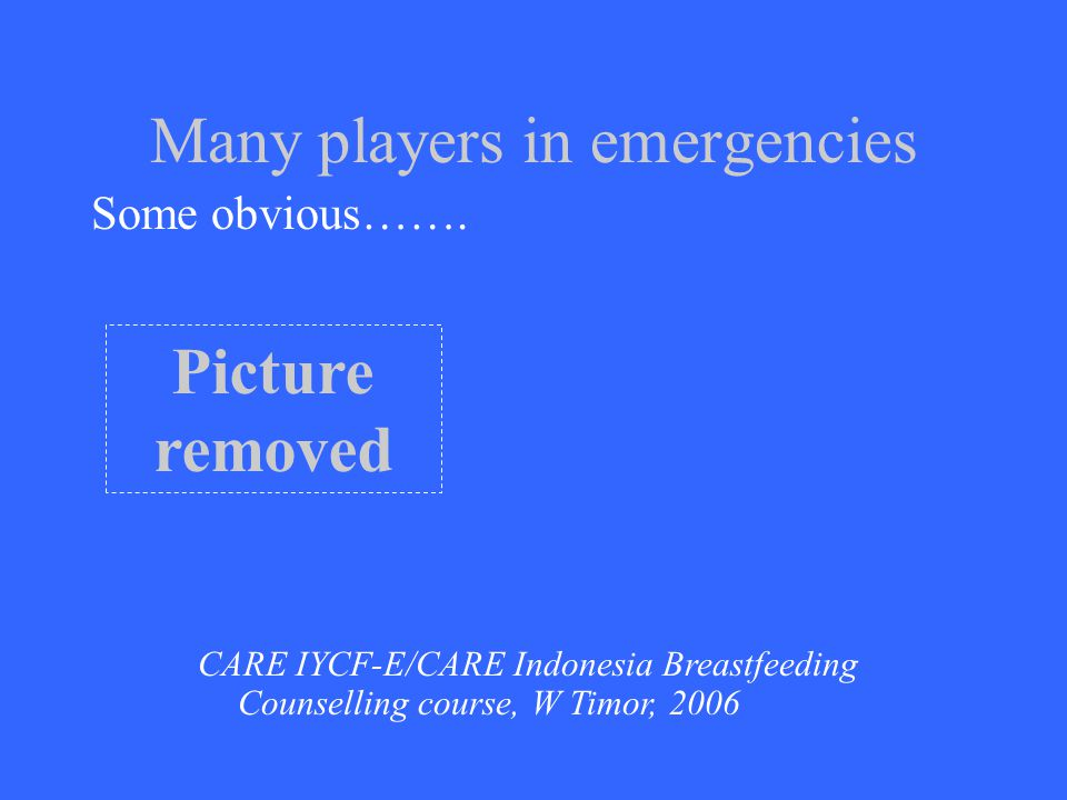 Many players in emergencies Some obvious…….