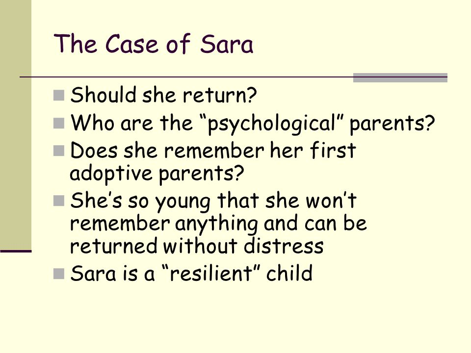 """The Case of Sara Should she return? Who are the """"psychological"""" parents? Does she remember her first adoptive parents? She's so young that she won't r"""