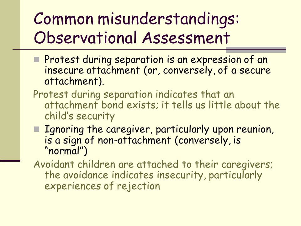 Common misunderstandings: Observational Assessment Protest during separation is an expression of an insecure attachment (or, conversely, of a secure a