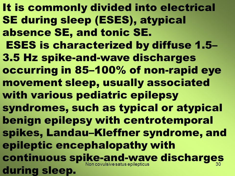 It is commonly divided into electrical SE during sleep (ESES), atypical absence SE, and tonic SE. ESES is characterized by diffuse 1.5– 3.5 Hz spike-a