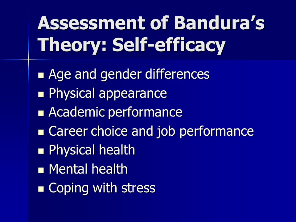 Assessment of Bandura's Theory: Self-efficacy Age and gender differences Age and gender differences Physical appearance Physical appearance Academic p
