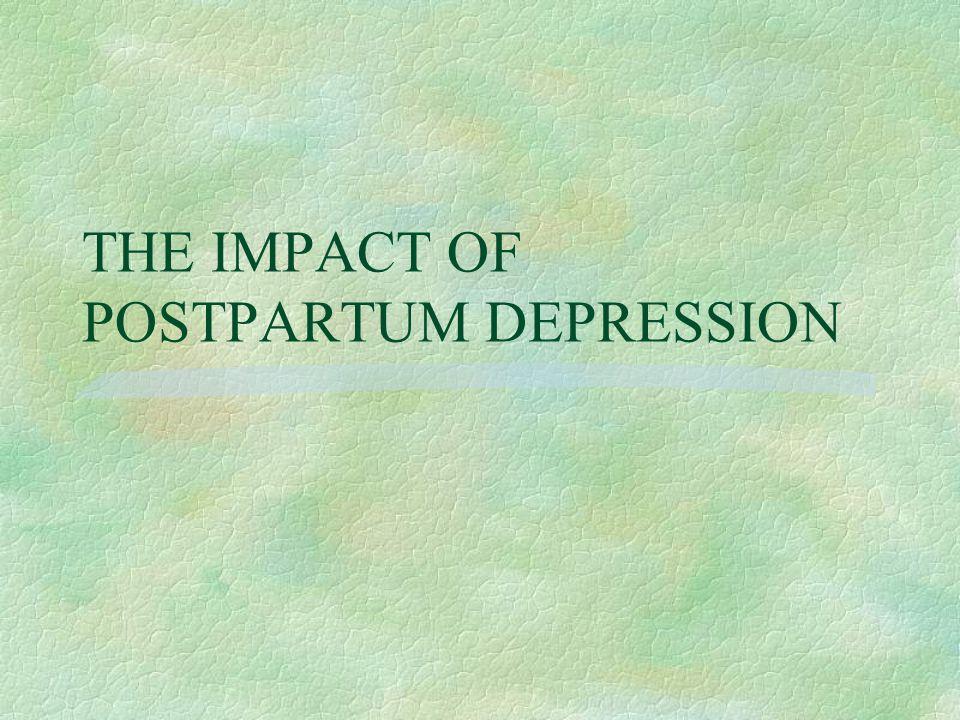THE IMPACT OF POSTPARTUM DEPRESSION