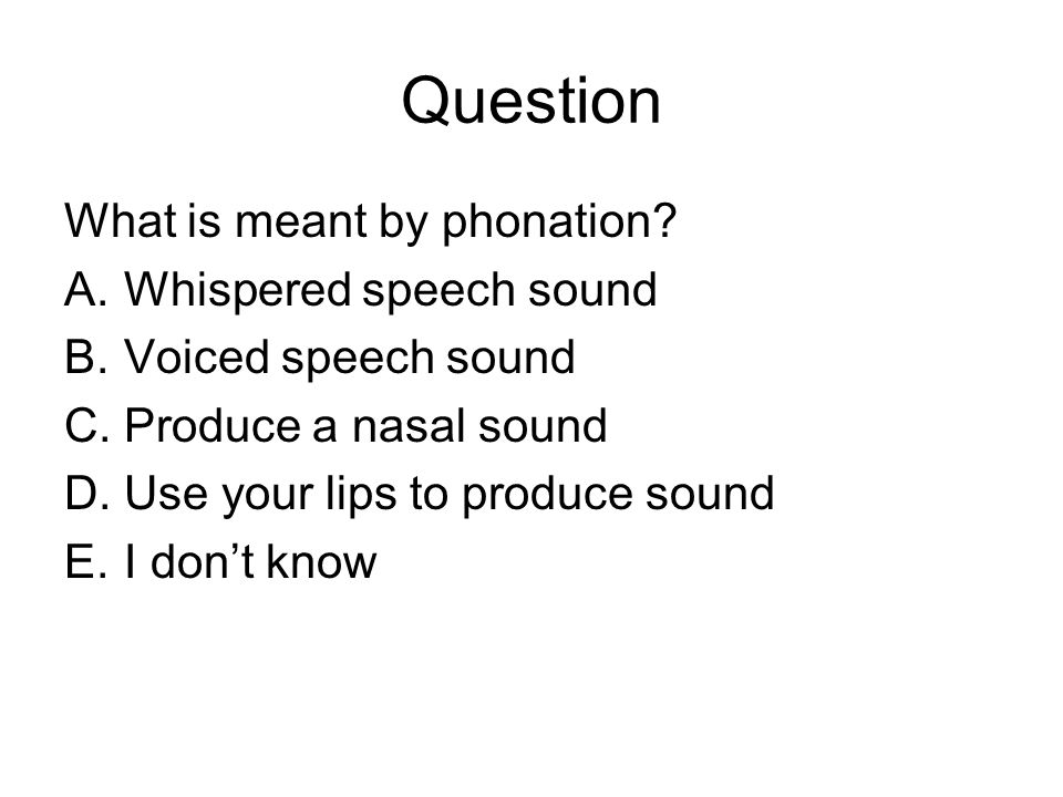 Question What is meant by phonation.