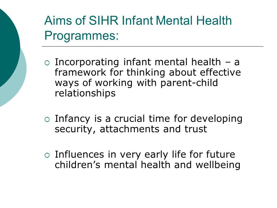 Aims of SIHR Infant Mental Health Programmes:  Incorporating infant mental health – a framework for thinking about effective ways of working with par