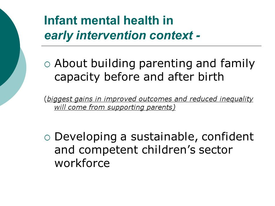 Infant mental health in early intervention context -  About building parenting and family capacity before and after birth (biggest gains in improved