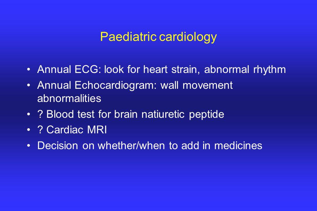 Paediatric cardiology Annual ECG: look for heart strain, abnormal rhythm Annual Echocardiogram: wall movement abnormalities .