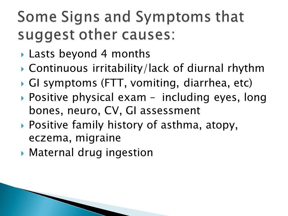  Lasts beyond 4 months  Continuous irritability/lack of diurnal rhythm  GI symptoms (FTT, vomiting, diarrhea, etc)  Positive physical exam – inclu