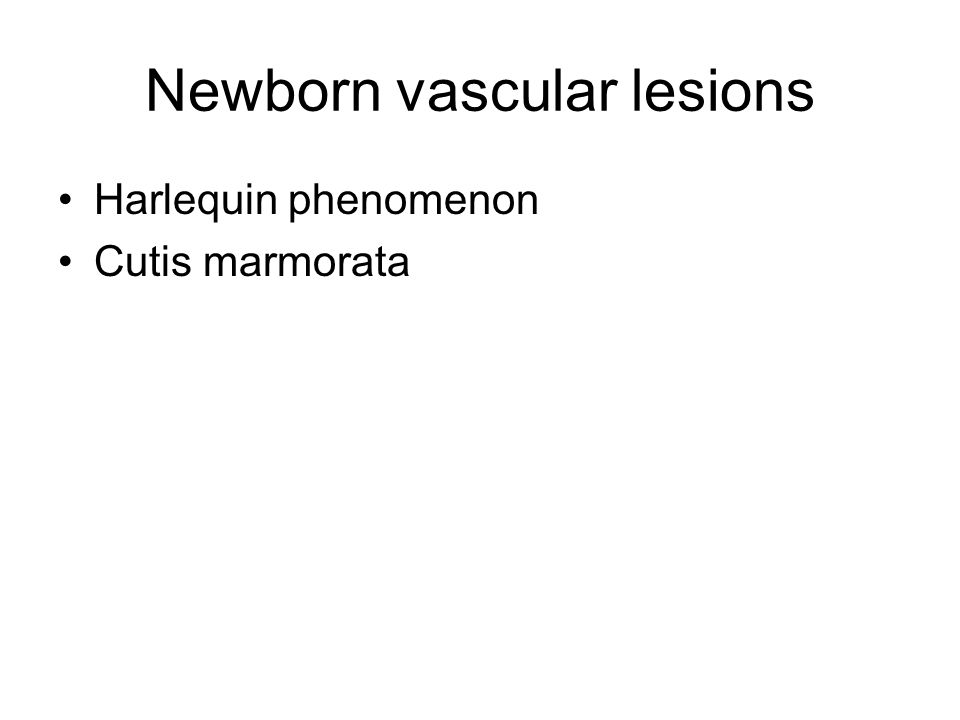 Newborn vascular lesions Harlequin phenomenon Cutis marmorata