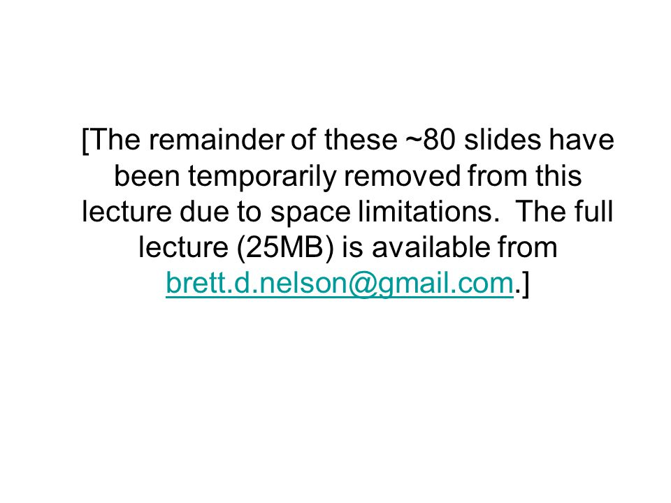 [The remainder of these ~80 slides have been temporarily removed from this lecture due to space limitations. The full lecture (25MB) is available from