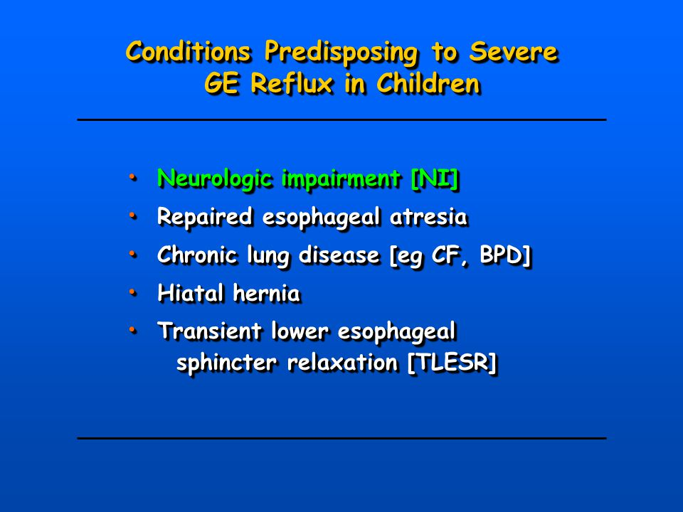 Conditions Predisposing to Severe GE Reflux in Children Conditions Predisposing to Severe GE Reflux in Children Neurologic impairment [NI] Neurologic