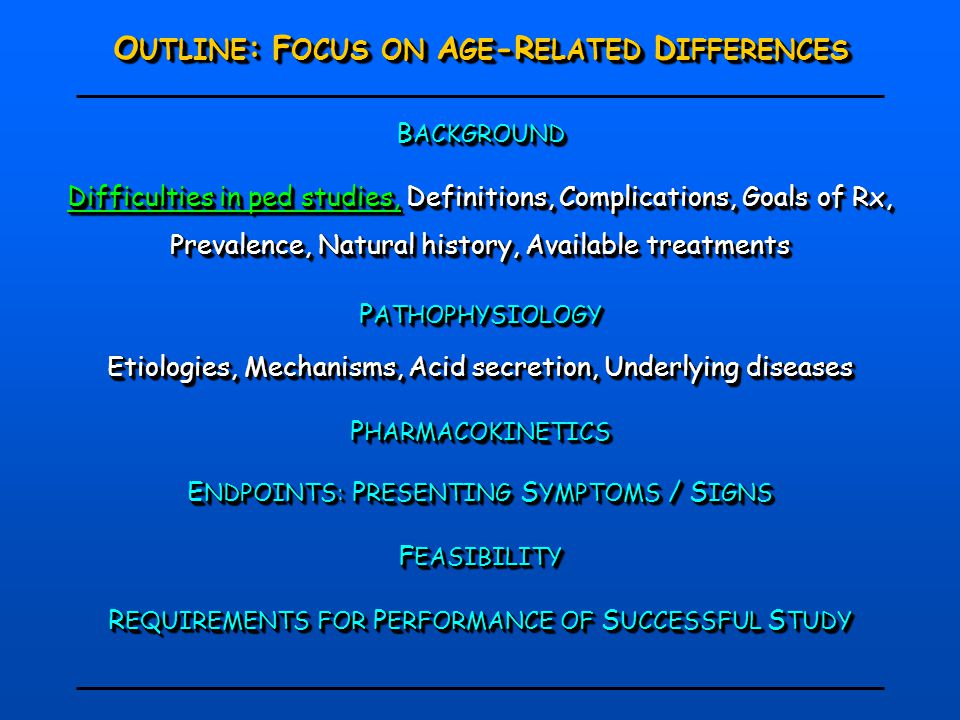 O UTLINE : F OCUS ON A GE -R ELATED D IFFERENCES B ACKGROUND Difficulties in ped studies, Definitions, Complications, Goals of Rx, Prevalence, Natural