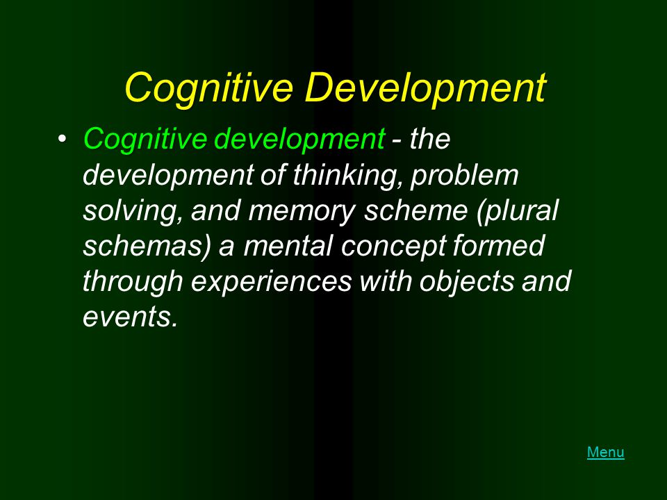 Cognitive Development Cognitive developmentCognitive development - the development of thinking, problem solving, and memory scheme (plural schemas) a