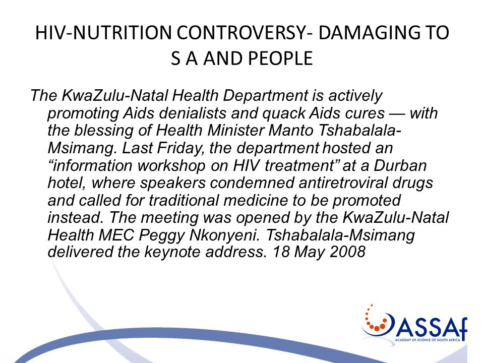 HIV-NUTRITION CONTROVERSY- DAMAGING TO S A AND PEOPLE The KwaZulu-Natal Health Department is actively promoting Aids denialists and quack Aids cures — with the blessing of Health Minister Manto Tshabalala- Msimang.
