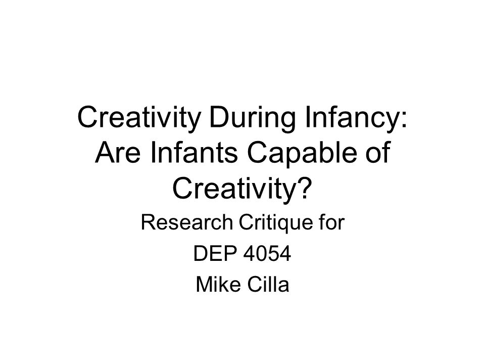 Creativity During Infancy: Are Infants Capable of Creativity.
