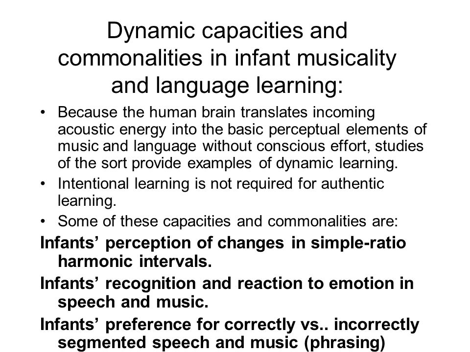 Dynamic capacities and commonalities in infant musicality and language learning: Because the human brain translates incoming acoustic energy into the