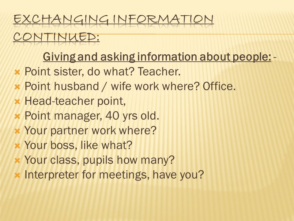 Giving and asking information about people: -  Point sister, do what.