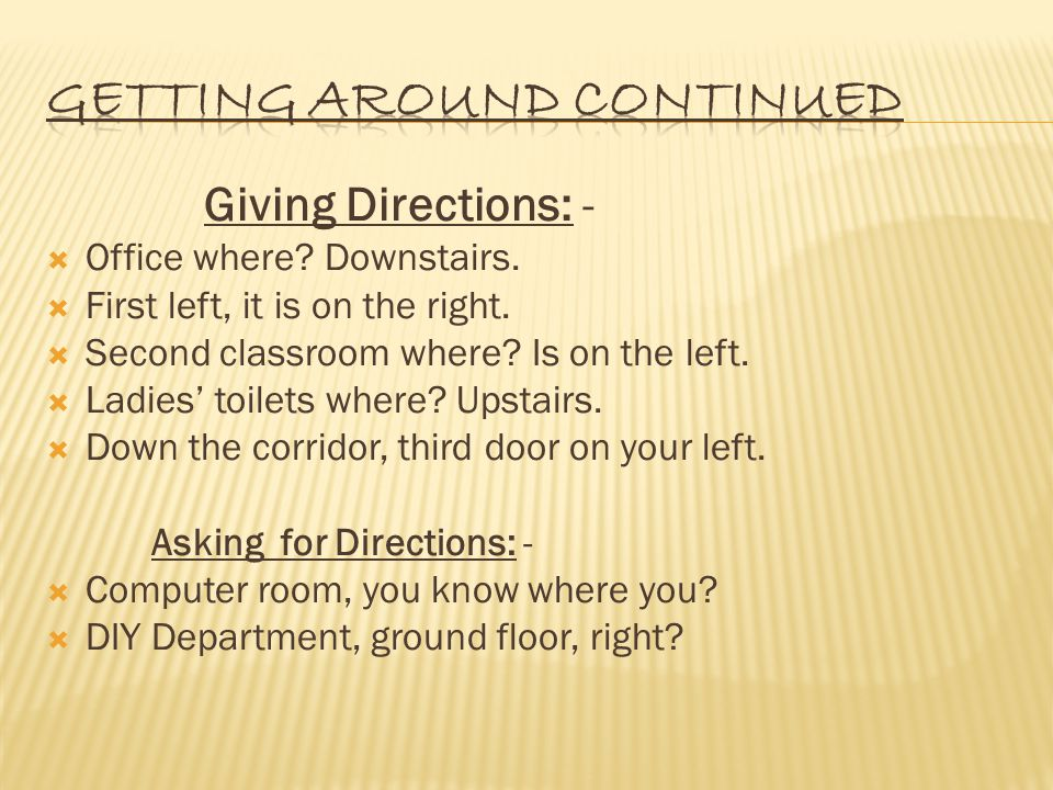 Giving Directions: -  Office where. Downstairs.  First left, it is on the right.