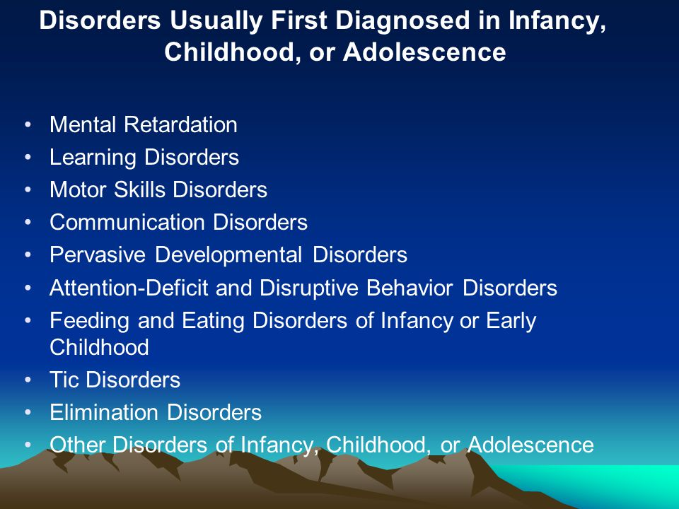 Disorders Usually First Diagnosed in Infancy, Childhood, or Adolescence Mental Retardation Learning Disorders Motor Skills Disorders Communication Dis
