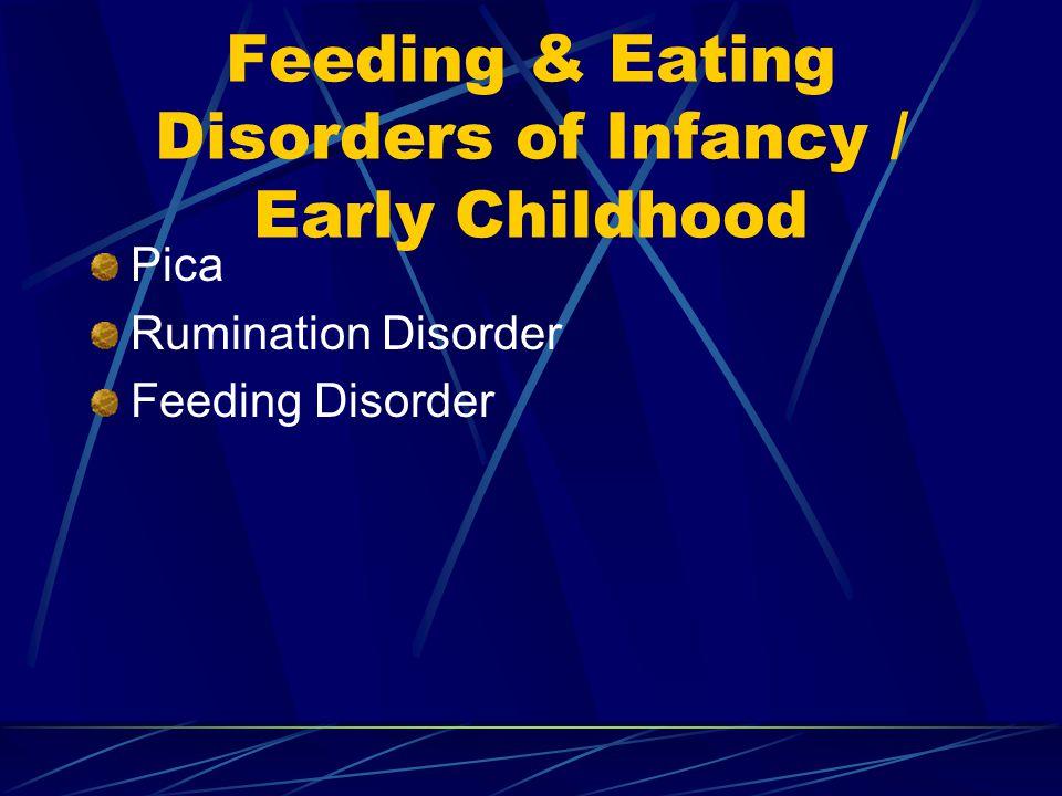 Feeding & Eating Disorders of Infancy / Early Childhood Pica Rumination Disorder Feeding Disorder
