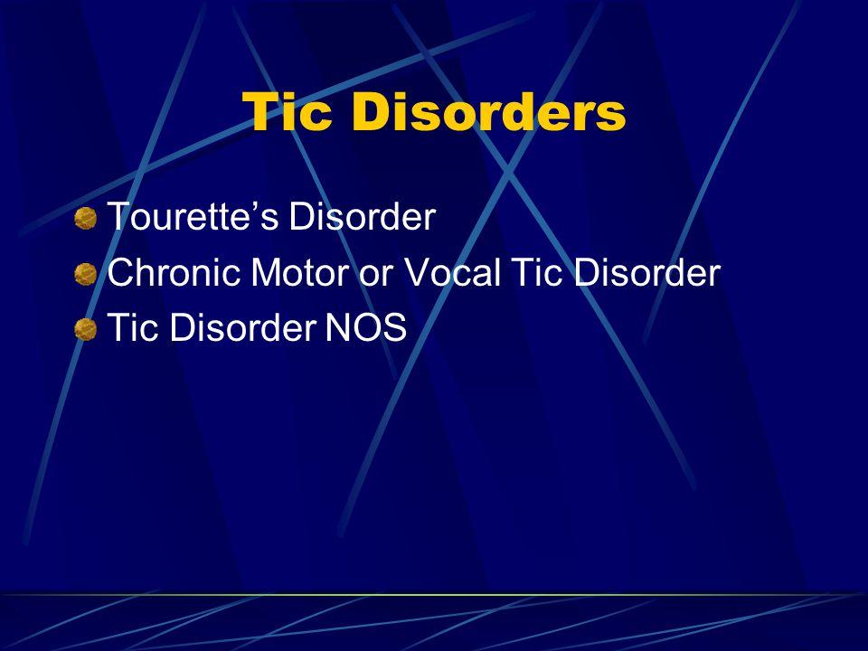 Tic Disorders Tourette's Disorder Chronic Motor or Vocal Tic Disorder Tic Disorder NOS