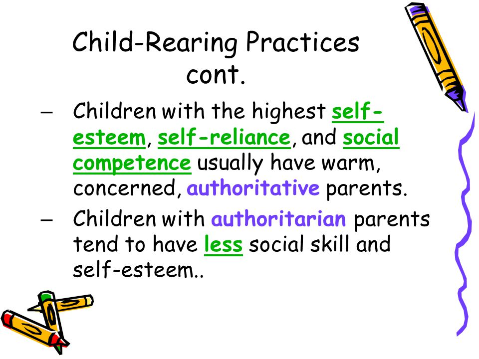 – Children with the highest self- esteem, self-reliance, and social competence usually have warm, concerned, authoritative parents. – Children with au