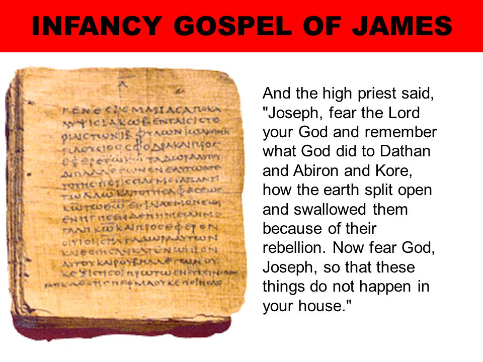 INFANCY GOSPEL OF JAMES And the high priest said, Joseph, fear the Lord your God and remember what God did to Dathan and Abiron and Kore, how the earth split open and swallowed them because of their rebellion.