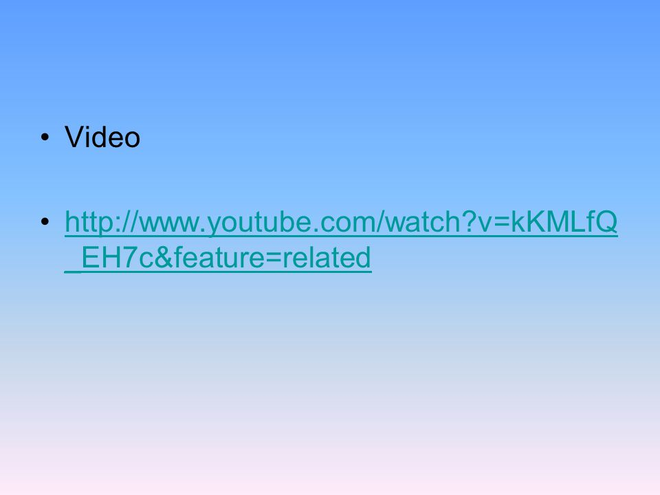 Video http://www.youtube.com/watch?v=kKMLfQ _EH7c&feature=relatedhttp://www.youtube.com/watch?v=kKMLfQ _EH7c&feature=related