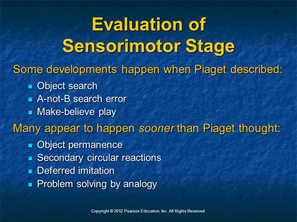 Evaluation of Sensorimotor Stage Some developments happen when Piaget described: Object search Object search A-not-B search error A-not-B search error