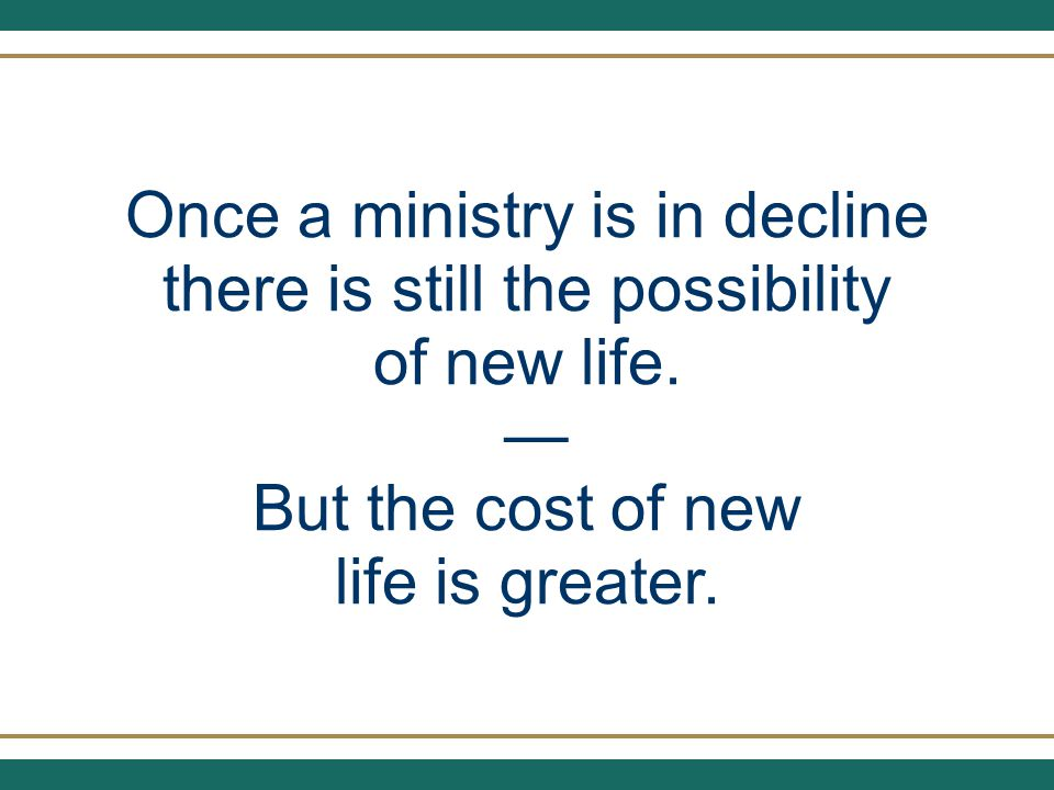 Once a ministry is in decline there is still the possibility of new life.
