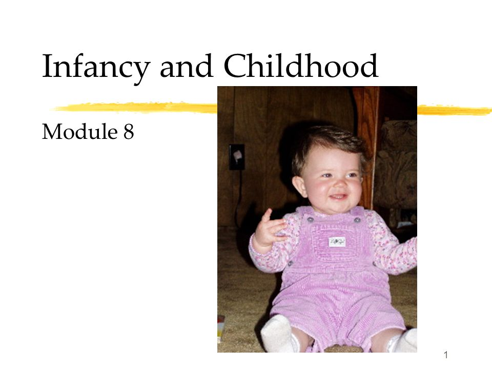 1 Infancy and Childhood Module 8