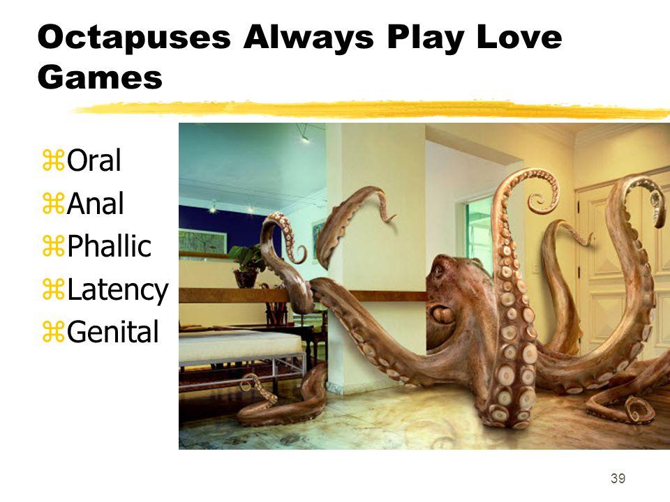 39 Octapuses Always Play Love Games zOral zAnal zPhallic zLatency zGenital