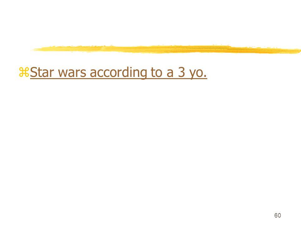 60 zStar wars according to a 3 yo.Star wars according to a 3 yo.