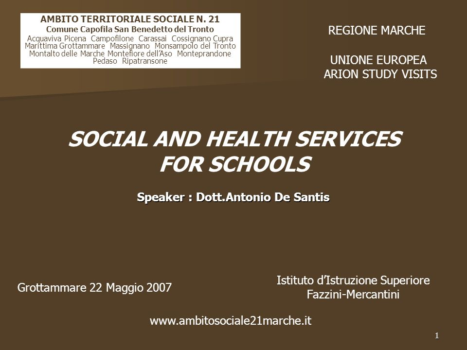 1 Grottammare 22 Maggio 2007 UNIONE EUROPEA ARION STUDY VISITS Istituto d'Istruzione Superiore Fazzini-Mercantini www.ambitosociale21marche.it SOCIAL