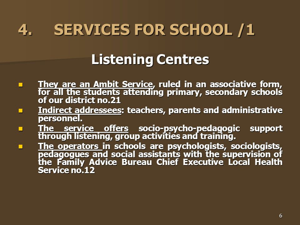 6 4. SERVICES FOR SCHOOL /1 Listening Centres They are an Ambit Service, ruled in an associative form, for all the students attending primary, seconda